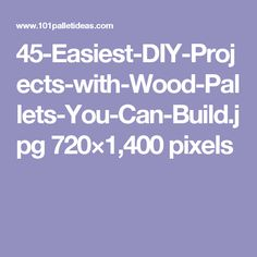 45-Easiest-DIY-Projects-with-Wood-Pallets-You-Can-Build.jpg 720×1,400 pixels