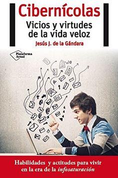Cibernícolas : vicios y virtudes de la vida veloz / Jesús J. de la Gándara.. -- Barcelona : Plataforma, 2016.