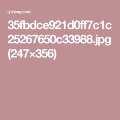 35fbdce921d0ff7c1c25267650c33988.jpg (247×356)