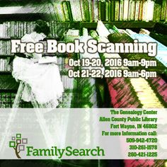 October is Family History Month at the Allen County Public Library. FamilySearch will scan your family and personal histories, biographies, local histories and autobiographies in book form. All books copyrighted prior to 1923 do not need written authorization. For more information call Terry Warnick at 509-942-4720 or Jill Adams at 310-261-1578 or the library at 260-421-1225.