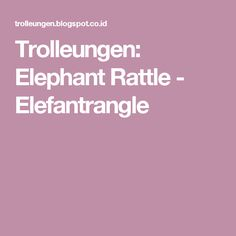 Trolleungen: Elephant Rattle - Elefantrangle
