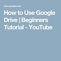 How to Use Google Drive | Beginners Tutorial - YouTube
