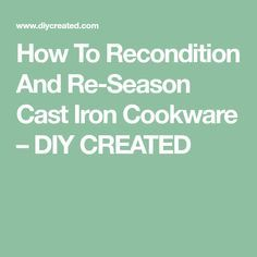 How To Recondition And Re-Season Cast Iron Cookware Cleaning Pans, Seasoning Cast Iron, Cast Iron Cookware, Home Improvement, It Cast, Seasons, Kitchen, Diy, Cooking