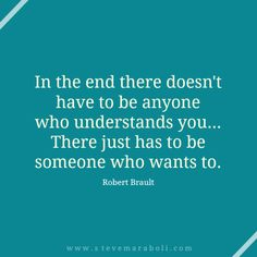 iN tHe EnD tHeRe DoEsN't HaVe To bE aNyOnE wHo UnDeRsTaNdS yOu... tHeRe JuST hAs To bE sOmEoNe WHo WaNTs tO.