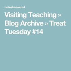 Visiting Teaching » Blog Archive » Treat Tuesday #14