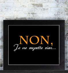 Maison Privée - Non, je ne regrette rien art print, 42 x My sentiments indeed! Inspirational French Quotes, Cheer Me Up, Les Sentiments, Typography Art, Pretty Words, Inspire Me, Home Accessories, Art Gallery, Thoughts