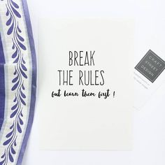- Design - Details Hang this beautiful 'Break the rules but learn them first' inspirational print on your walls ◦ Materials: Archival Paper, Ink, Love ◦ Made to order ◦ Frame is not included in the pu Made Up Words, Love Words, Quote Posters, Quote Prints, Inspirational Quotes For Kids, Motivational Quotes, Work Quotes, Life Quotes, Business Quotes