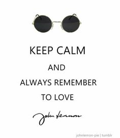 Keep Calm........ and always remember to love John Lennon