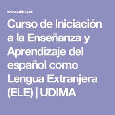 Curso de Iniciación a la Enseñanza y Aprendizaje del español como Lengua Extranjera (ELE)   UDIMA Foreign Language, Learning