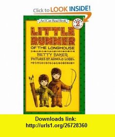 Little Runner of the Longhouse (I Can Read Book 2) (9780064441223) Betty Baker, Arnold Lobel , ISBN-10: 0064441229  , ISBN-13: 978-0064441223 ,  , tutorials , pdf , ebook , torrent , downloads , rapidshare , filesonic , hotfile , megaupload , fileserve