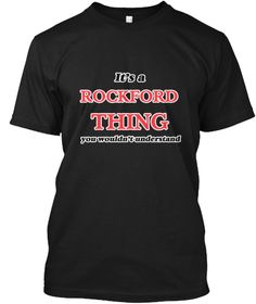 It's A Rockford Illinois Thing Black T-Shirt Front - This is the perfect gift for someone who loves Rockford. Thank you for visiting my page (Related terms: It's a Rockford Illinois Thing, You Wouldn'T Understand,I Love,I Love Rockford,I Heart Rockford,Rock ...)