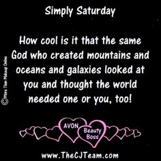 Simply Saturday - How cool is it that the same God who created the mountains and oceans and galaxies looked at you and thought the wold needed one of you too! Sending you a bit of SUNSHINE today. :) #Avon #Think #God #HowCool #SimplySaturday #CJTeam #Encouragement #Special #C20 Shop Avon Online @ www.TheCJTeam.com