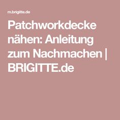 Patchworkdecke nähen: Anleitung zum Nachmachen | BRIGITTE.de