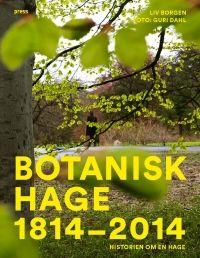 Liv Borgen, Guri Dahl (foto) Botanisk hage 1814-2014 Historien om en hage  #forlagetpress