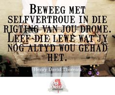 Beweeg met selfvertroue in die rigting van jou drome. Afrikaanse Quotes, Henry David Thoreau, Praise God, Wise Words, Inspirational Quotes, Motivational, Affirmations, Organize, Faith
