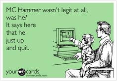 MC Hammer wasn't legit at all, was he? It says here that he just up and quit.