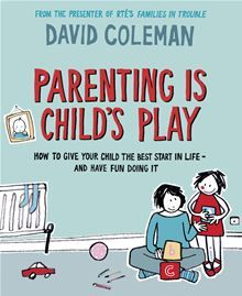 Parenting is Child's Play - How to Give Your Child the Best Start in Life - and Have Fun Doing it by David Coleman. #Kobo #eBook