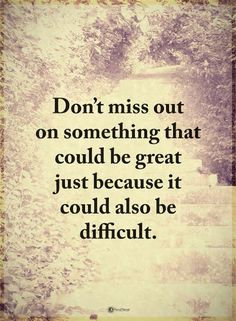 Don't miss out on something that could be great just because it could also be difficult. #powerofpositivity #positivewords #positivethinking #inspirationalquote #motivationalquotes #quotes #life #love #great #difficult