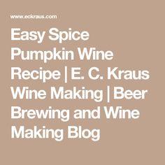 Easy Spice Pumpkin Wine Recipe | E. C. Kraus Wine Making | Beer Brewing and Wine Making Blog