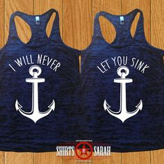 Best Friends Shirts - Burnout Tanks Nautical Anchor I WIll Never Let You Sink Matching Tops Women's Bff Goals, Best Friend Goals, Best Friend Quotes, My Best Friend, Bff Shirts, Cute Shirts, Awesome Shirts, Best Friend Outfits, Best Friend Shirts