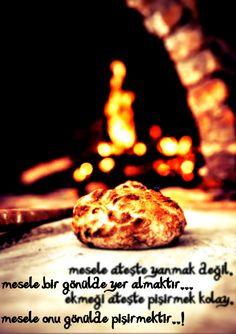 mesele ateşte yanmak değil,  mesele bir gönülde yer almaktır...   ekmeği ateşte…