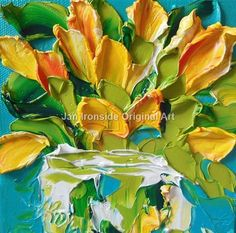 Yellow Tulips The meaning of tulips is perfect love .   6x6 very wide edge canvas, edge painted teal  copyright reserved original signed oil on canvas paintings  I have at least 4 images of each painting. These images will help you see the entire painting before you purchase and also details.