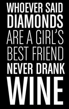Diamonds? Wine?