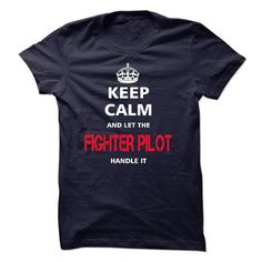 """keep calm and let the FIGHTER PILOT handle it - Love being FIGHTER PILOT? """"keep calm and let the FIGHTER PILOT handle it"""" shirt is MUST have. Show it off proudly with this tee! (Pilot Tshirts)"""