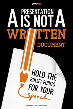 SOAP TIP: A presentation is not a written document. Hold the bullet points for your speech.  www.soappresentations.com