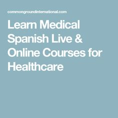 Learn Medical Spanish Live & Online Courses for Healthcare