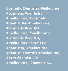 Cosmetic Dentistry Melbourne #cosmetic #dentistry #melbourne, #cosmetic #dentist #in #melbourne, #cosmetic #dentist #melbourne, #melbourne #cosmetic #dentist, #melbourne #cosmetic #dentistry, #melbourne #dentist, #dentist #melbourne, #best #dentist #in #m http://getfreecharcoaltoothpaste.tumblr.com