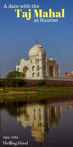 A date with the Taj Mahal at Sunrise in Agra - Thrilling Travel
