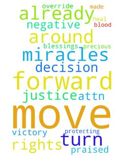 My Lord Please Help them to move us forward and to - My Lord Please Help them to move us forward and to override the negative decision already made to help me with the attn. to help with rights. Father You can do any miracles of justice and turn this around so we have the Victory, by Your precious protecting blood and heal us. You are Praised Blessings amen  Posted at: https://prayerrequest.com/t/Op1 #pray #prayer #request #prayerrequest