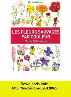 Les fleurs sauvages par couleur (French Edition) (9782082014243) Marjorie Blamey , ISBN-10: 2286011656  , ISBN-13: 978-2082014243 , ASIN: 208201424X , tutorials , pdf , ebook , torrent , downloads , rapidshare , filesonic , hotfile , megaupload , fileserve