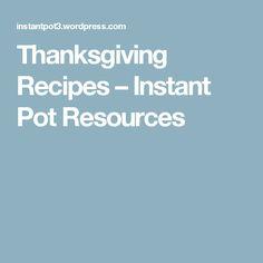 Thanksgiving Recipes – Instant Pot Resources