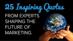25 Inspiring Quotes From Experts Shaping the Future of #Marketing #quotes