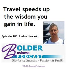 Bolder business Podcast with Aprille janes http://bolderbusinesswomenpodcast.com/103-ladan-jiracek-travel-speeds-up-lifes-wisdom/