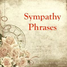 Use these sympathy and condolence phrases for your sympathy notes and cards.