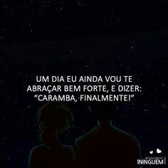 Você não sabe o quanto eu espero por isso... Portuguese Quotes, Trust In Relationships, Cute Phrases, Lovers Quotes, Love Letters, Sad Quotes, It Hurts, Wisdom, Memes