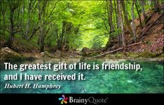 """The greatest gift of life is friendship, and I have received it."" - Hubert H. Humphrey - Quotes ABC - Best Good Quotes - The Best Quotes Life Is Beautiful Quotes, Good Life Quotes, Quotes To Live By, Life Is Good, Friendship Images, Happy Friendship, Friendship Quotes, Brainy Quotes, Motivational Quotes"