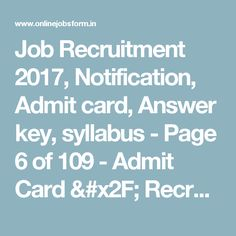 Job Recruitment 2017, Notification, Admit card, Answer key, syllabus - Page 6 of 109 - Admit Card / Recruitment / Result