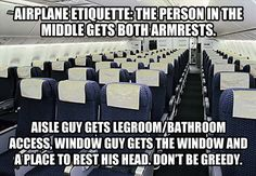 And if you lean your seat back on a short flight or the entire time on a long flight then F U