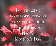 I can imagine no heroism greater than motherhood Happy Mothers Day Friend, Happy Mothers Day Pictures, Happy Mother Day Quotes, Mother Pictures, Mother Day Wishes, Heaven Pictures, Children Pictures, Mother Quotes, Beautiful Pictures