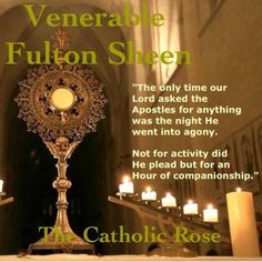 Venerable Archbishop Fulton J. Sheen, I love being with our Lord in Adoration.