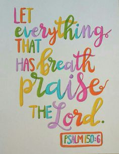 Psalm 150:6 Let everything that has breath praise the Lord. -Bible art journaling by @peggythibodeau www.peggyart.com