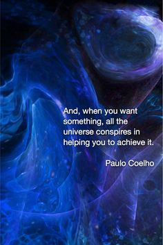 """Paulo Coelho Quote """"And, when you want something…"""" - spirituality Soul Quotes, Wisdom Quotes, Life Quotes, Positive Affirmations, Positive Quotes, Mantra, Great Quotes, Inspirational Quotes, Universe Quotes"""