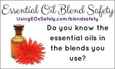 Essential Oil Blends http://www.usingeossafely.com/blendsafety