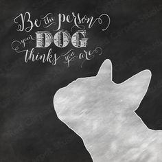 """Frenchie Chalkboard Art Printable """"Be the Person Your Dog Thinks You Are"""" French Bulldog Digital Download"""