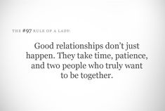Bons relacionamentos não acontecem simplesmente. Eles demandam tempo, paciência e duas pessoas que realmente querem estar juntas.