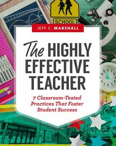 The Highly Effective Teacher: 7 Classroom-Tested Practices That Foster Student Success - ASCD